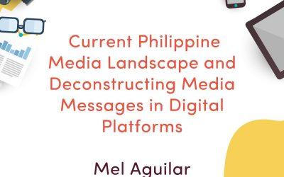 Current Philippine Media Landscape and Deconstructing Media Messages in Digital Platforms